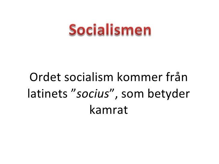 """Ordet socialism kommer från latinets """" socius """", som betyder kamrat"""