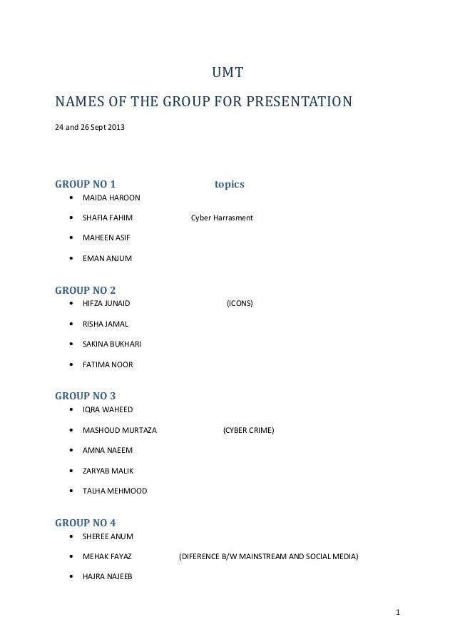 UMT NAMES OF THE GROUP FOR PRESENTATION 24 and 26 Sept 2013 GROUP NO 1 topics • MAIDA HAROON • SHAFIA FAHIM Cyber Harrasme...