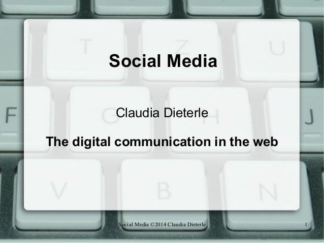 Social Media ©2014 Claudia Dieterle 1 Social Media Claudia Dieterle The digital communication in the web