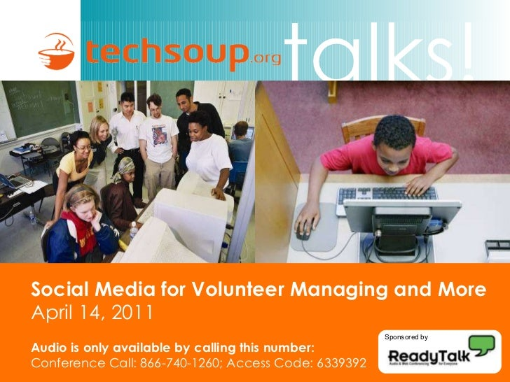 Social Media for Volunteer Managing and More April 14, 2011 Audio is only available by calling this number: Conference Cal...