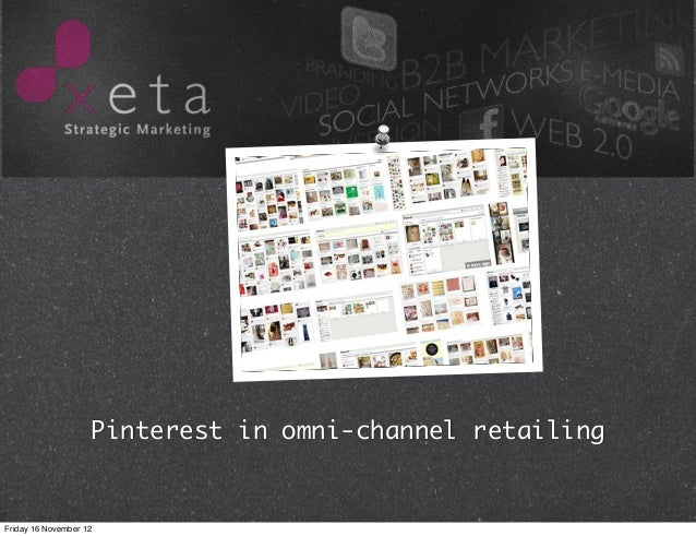 Pinterest in omni-channel retailingFriday 16 November 12
