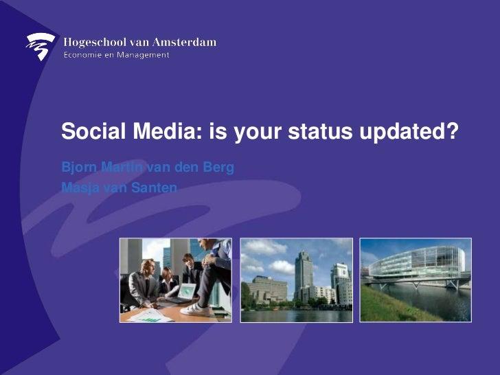 Social Media: is your status updated?<br />Bjorn Martin van den Berg <br />Masja van Santen<br />