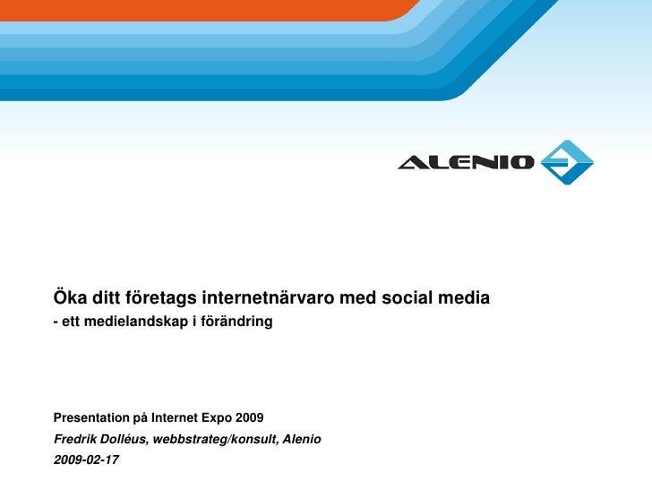 Öka ditt företags internetnärvaro med social media - ett medielandskap i förändring     Presentation på Internet Expo 2009...