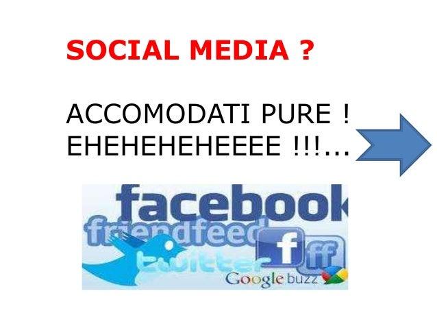SOCIAL MEDIA ? ACCOMODATI PURE ! EHEHEHEHEEEE !!!...