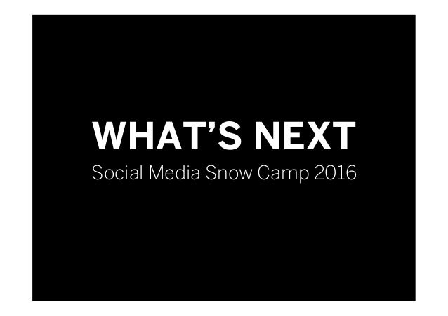 WHAT'S NEXT Social Media Snow Camp 2016