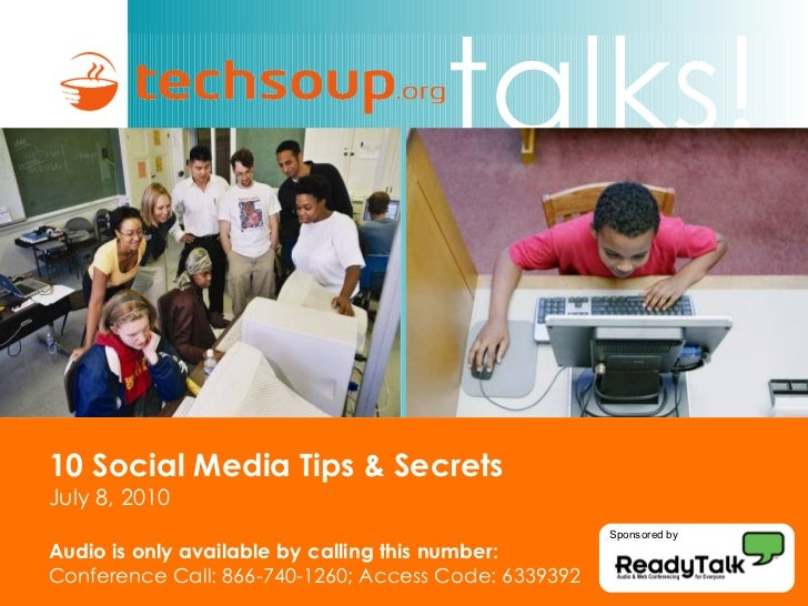10 Social Media Tips & Secrets July 8, 2010 Audio is only available by calling this number: Conference Call: 866-740-1260;...