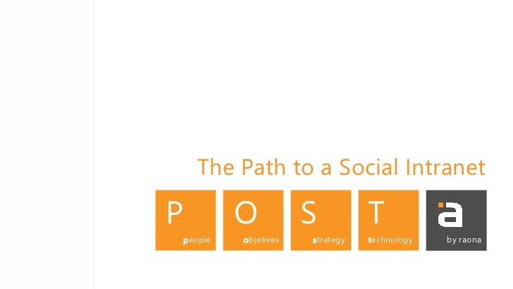 The Path to a Social IntranetP            O           S          T    people   objetives   strategy   technology   by raona
