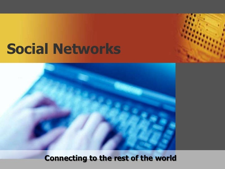 Social Networks    Connecting to the rest of the world