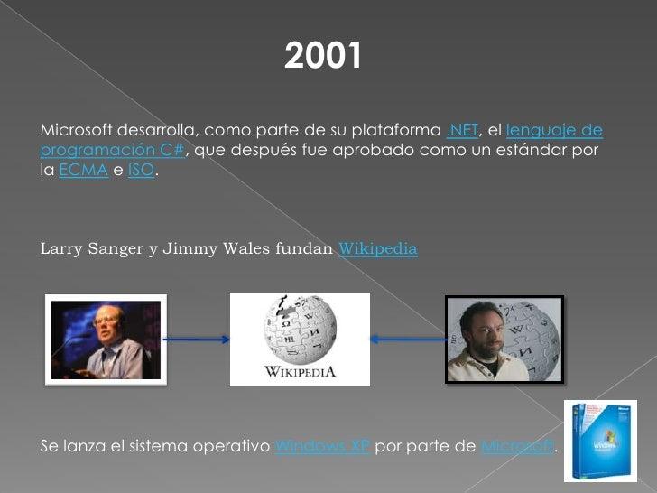 2001<br />Microsoft desarrolla, como parte de su plataforma .NET, el lenguaje de programación C#, que después fue aprobado...