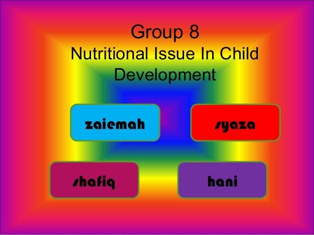 Group 8Nutritional Issue In Child      Development  zaiemah           syazashafiq             hani