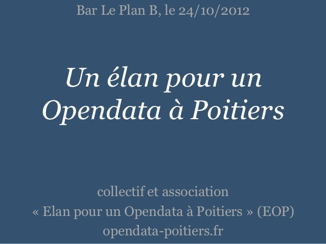 Bar Le Plan B, le 24/10/2012  Un élan pour un Opendata à Poitiers          collectif et association« Elan pour un Opendata...