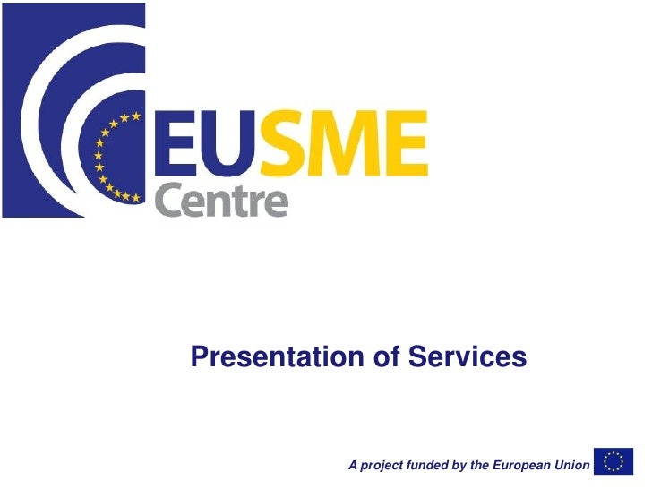 Presentation of Services           A project funded by the European Union