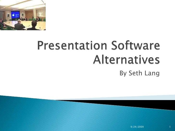 Presentation SoftwareAlternatives<br />By Seth Lang<br />9/24/2009<br />1<br />