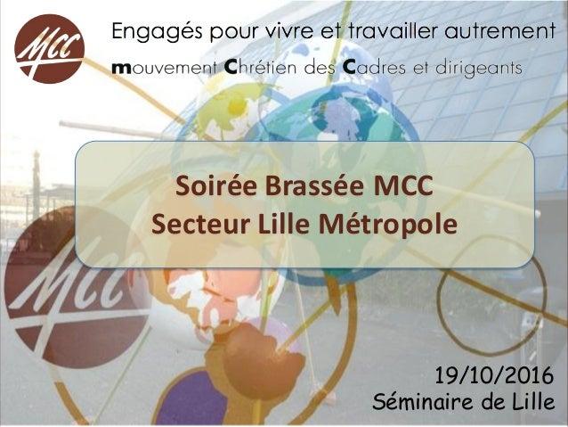 19/10/2016 Séminaire de Lille SoiréeBrasséeMCC SecteurLilleMétropole
