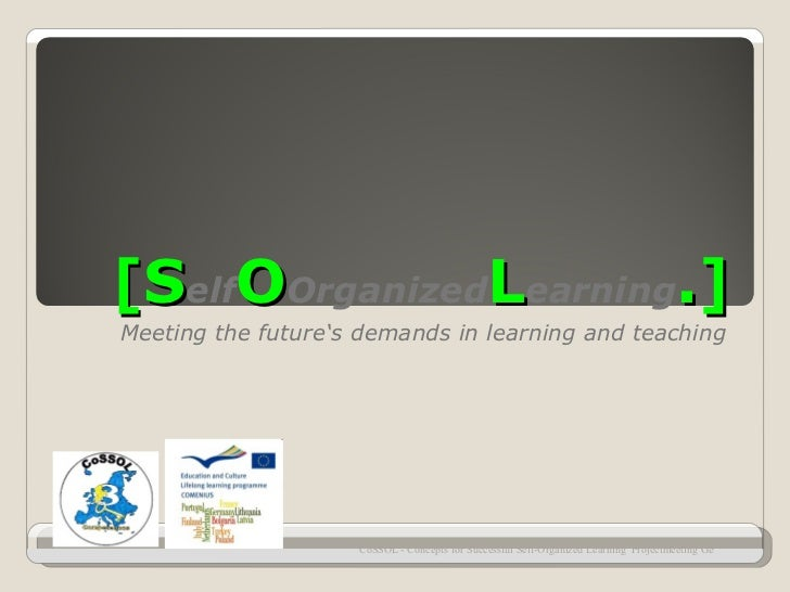 [SelfOOrganizedLearning.]Meeting the future's demands in learning and teaching                    CoSSOL - Concepts for Su...