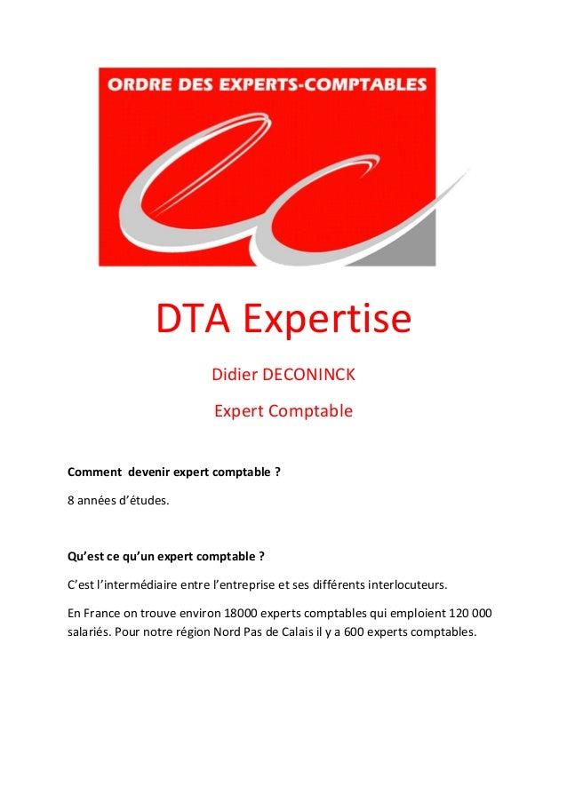 DTA Expertise Didier DECONINCK Expert Comptable Comment devenir expert comptable ? 8 années d'études. Qu'est ce qu'un expe...