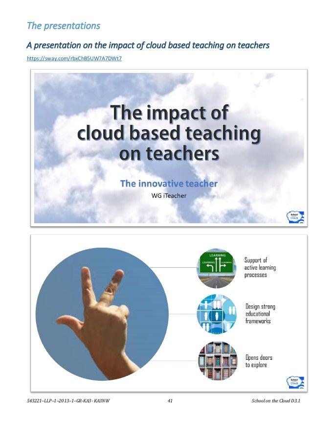 543221–LLP–1–2013–1–GR-KA3- KA3NW 41 School on the Cloud D3.1 The presentations A presentation on the impact of cloud base...