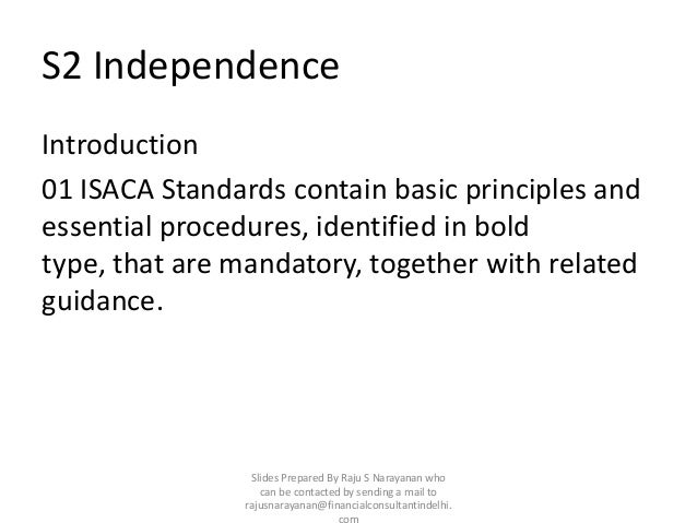 S2 IndependenceIntroduction01 ISACA Standards contain basic principles andessential procedures, identified in boldtype, th...