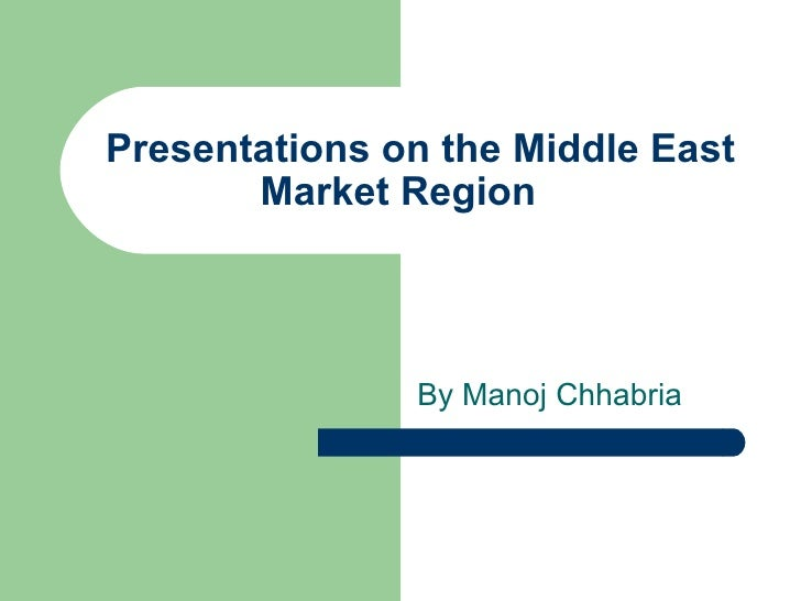Presentations on the Middle East Market Region By Manoj Chhabria