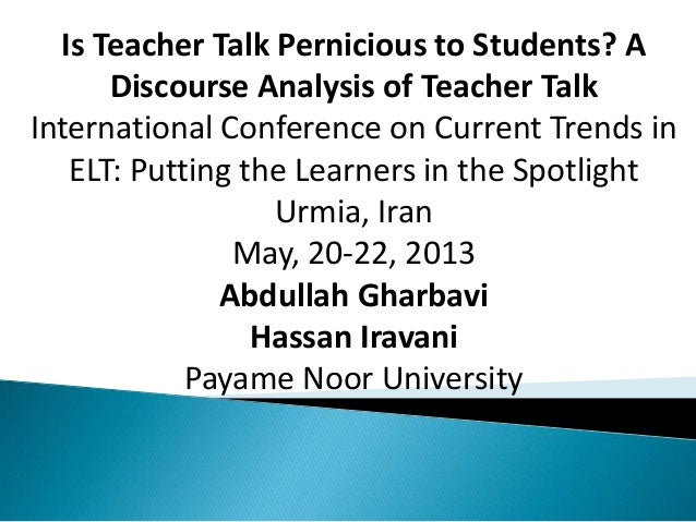 Is Teacher Talk Pernicious to Students? A Discourse Analysis of Teacher Talk International Conference on Current Trends in...