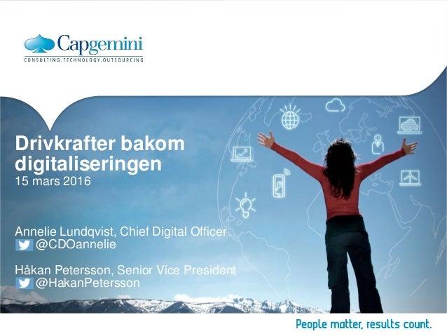 Drivkrafter bakom digitaliseringen 15 mars 2016 Annelie Lundqvist, Chief Digital Officer @CDOannelie Håkan Petersson, Seni...
