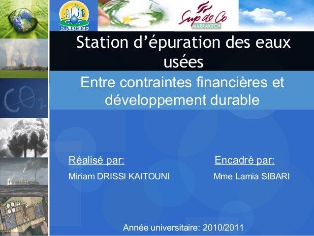 Station d'épuration des eaux usées Année universitaire: 2010/2011 Réalisé par: Encadré par: Miriam DRISSI KAITOUNI Mme Lam...