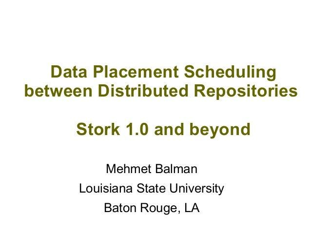 Data Placement Scheduling between Distributed Repositories Stork 1.0 and beyond Mehmet Balman Louisiana State University B...