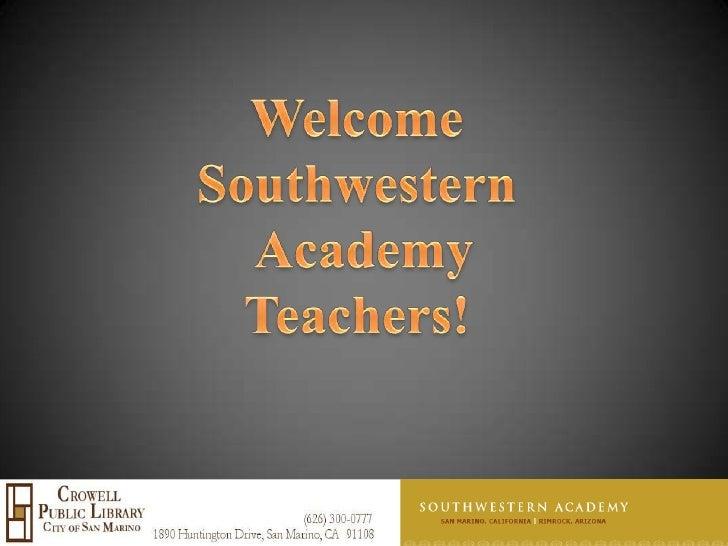 Welcome <br />Southwestern <br />Academy<br />Teachers! <br />