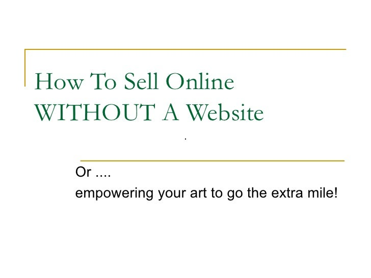 How To Sell Online WITHOUT A Website Or .... empowering your art to go the extra mile!
