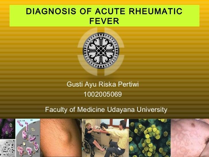 DIAGNOSIS OF ACUTE RHEUMATIC            FEVER         Gusti Ayu Riska Pertiwi              1002005069   Faculty of Medicin...