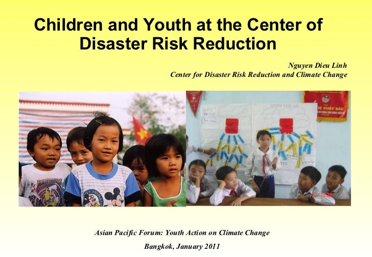Children and Youth at the Center of Disaster Risk Reduction Asian Pacific Forum: Youth Action on Climate Change Bangkok, J...