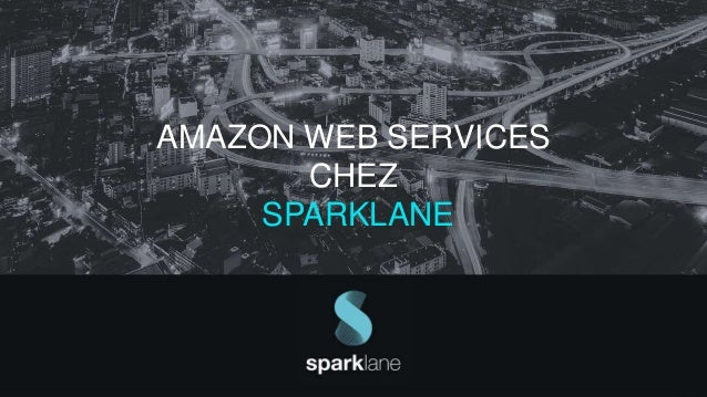 AMAZON WEB SERVICES CHEZ SPARKLANE