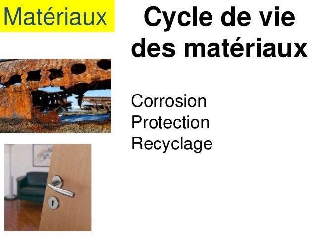 Matériaux Cycle de vie des matériaux Corrosion Protection Recyclage