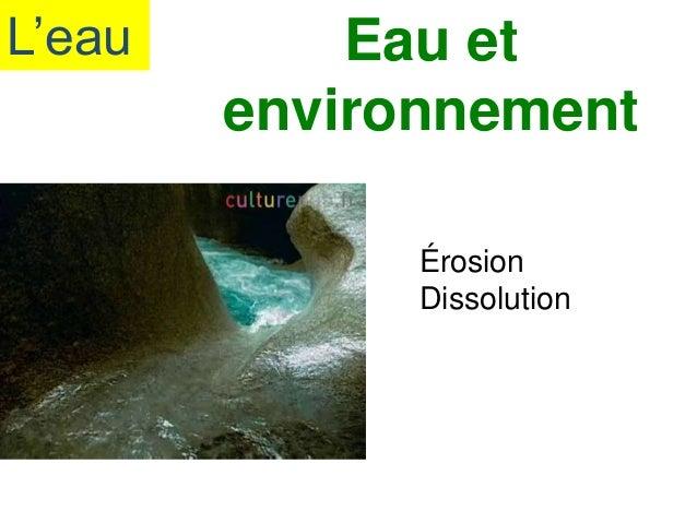 L'eau Eau et environnement Érosion Dissolution
