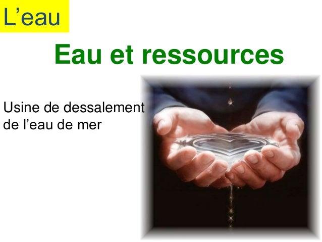 L'eau Eau et ressources Usine de dessalement de l'eau de mer