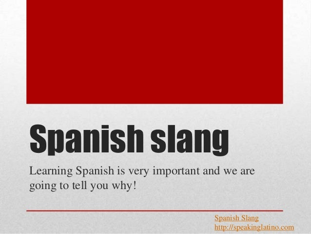 Spanish slangLearning Spanish is very important and we aregoing to tell you why!                                    Spanis...