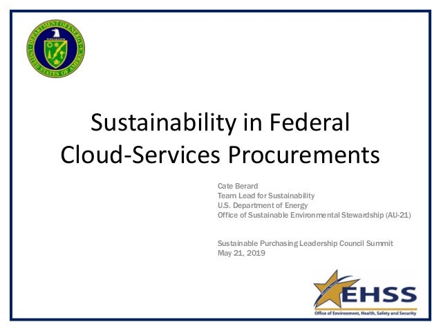 Sustainability in Federal Cloud-Services Procurements Cate Berard Team Lead for Sustainability U.S. Department of Energy O...