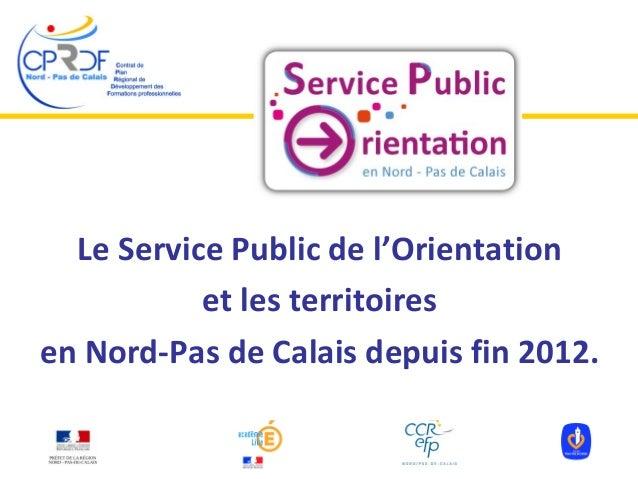 Le Service Public de l'Orientation et les territoires en Nord-Pas de Calais depuis fin 2012.