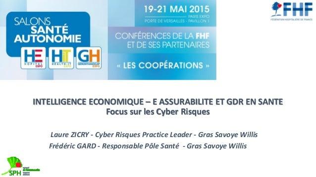 INTELLIGENCE ECONOMIQUE – E ASSURABILITE ET GDR EN SANTE Focus sur les Cyber Risques Laure ZICRY - Cyber Risques Practice ...
