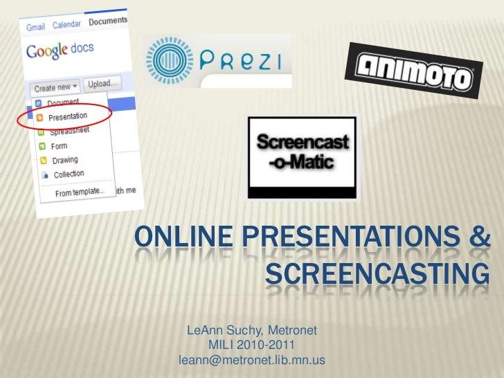Online presentations & screencasting<br />LeAnn Suchy, Metronet<br />MILI 2010-2011<br />leann@metronet.lib.mn.us<br />