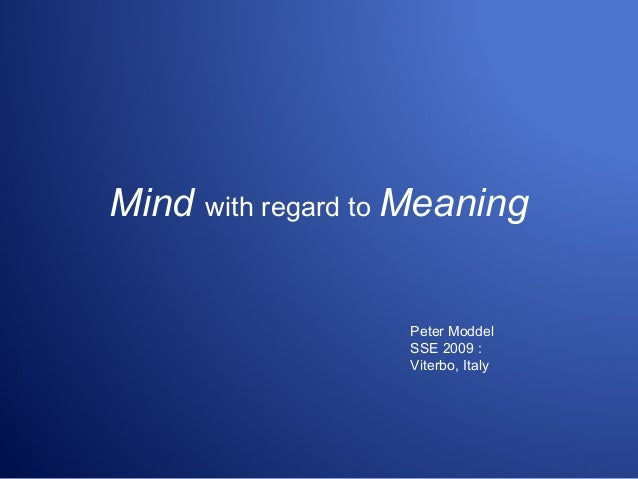 Mind with regard to Meaning Peter Moddel SSE 2009 : Viterbo, Italy