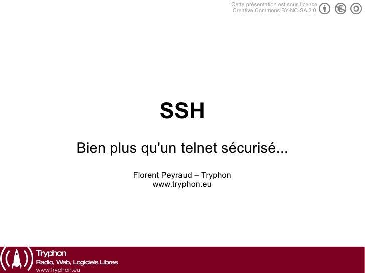SSH Bien plus qu'un telnet sécurisé... Florent Peyraud – Tryphon www.tryphon.eu Cette présentation est sous licence Creati...