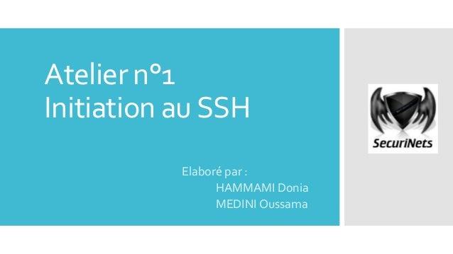 Atelier n°1 Initiation au SSH Elaboré par : HAMMAMI Donia MEDINI Oussama