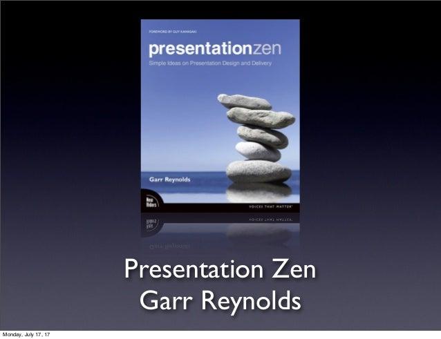 Presentation Zen Garr Reynolds Monday, July 17, 17