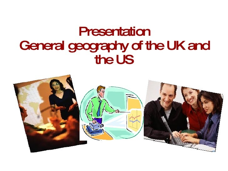 Presentation General geography of the UK and the US