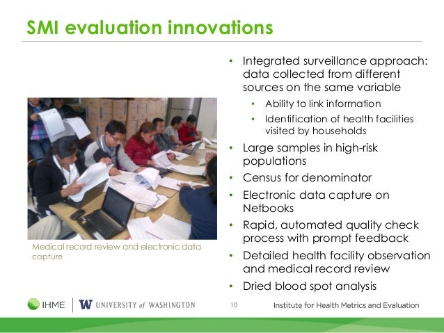 10 SMI evaluation innovations • Integrated surveillance approach: data collected from different sources on the same variab...
