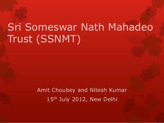 Sri Someswar Nath MahadeoTrust (SSNMT)Amit Choubey and Nitesh Kumar15th July 2012, New Delhi