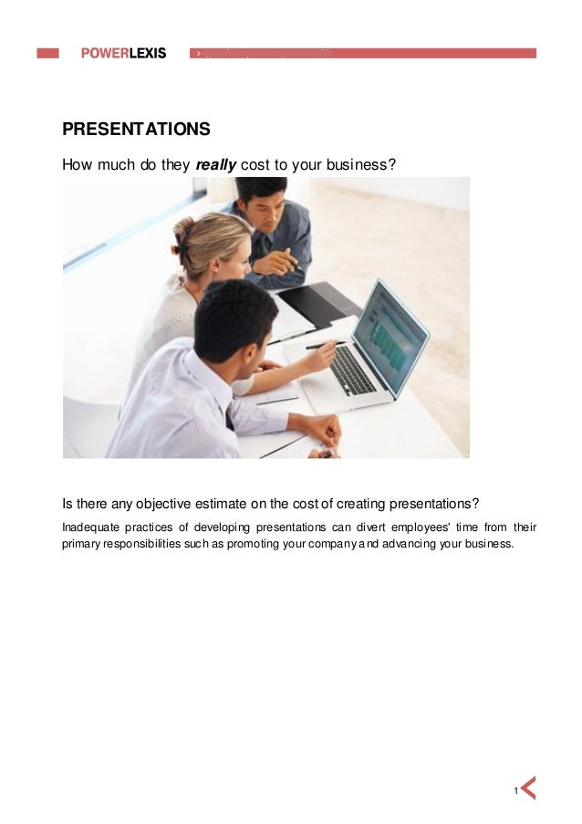 PRESENTATIONSHow much do they really cost to your business?Is there any objective estimate on the cost of creating present...