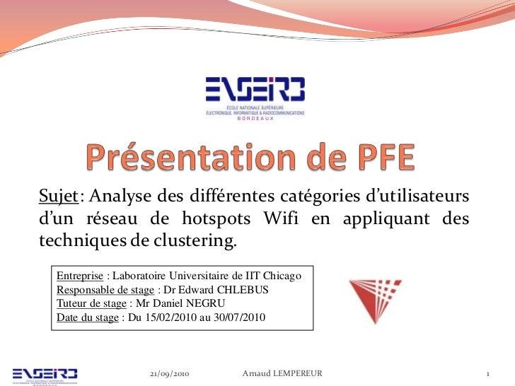 Présentation de PFE<br />Sujet: Analyse des différentes catégories d'utilisateurs d'un réseau de hotspots Wifi en appliqua...