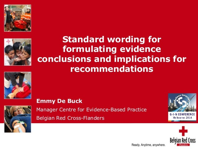 Standard wording for  formulating evidence  conclusions and implications for  recommendations  Emmy De Buck  Manager Centr...